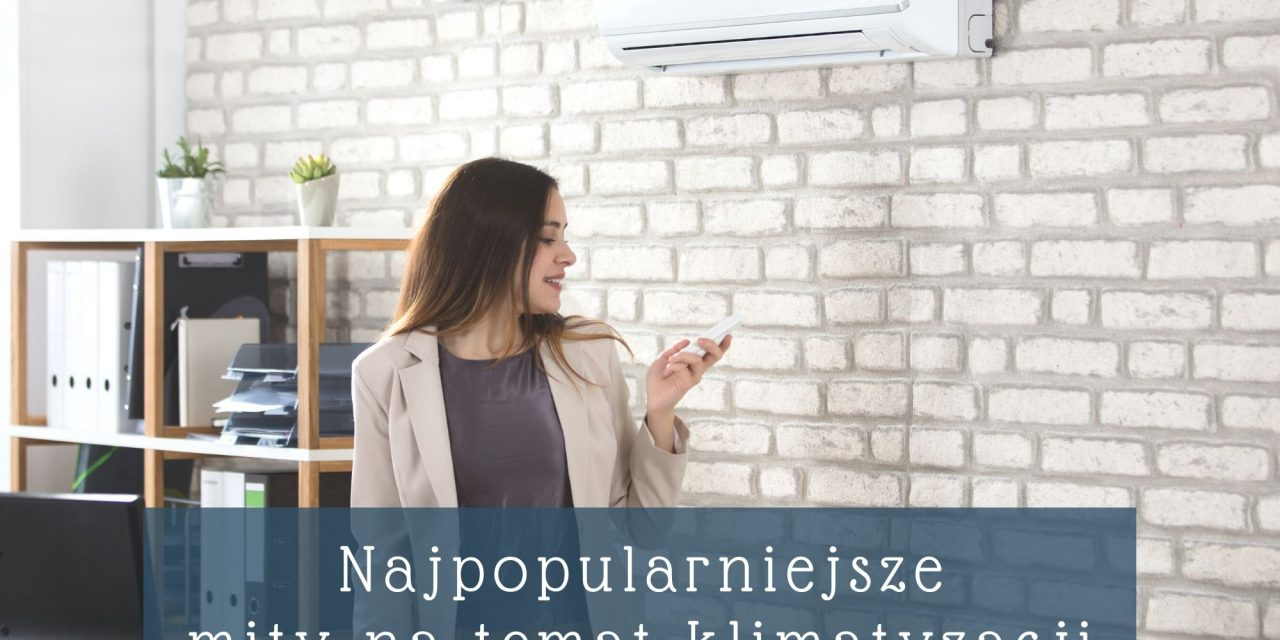 https://systemar.pl/wp-content/uploads/2021/02/najpopularniejsze-mity-na-temat-klimatyzacji-1280x640.jpg